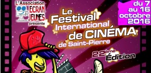 22ème Edition du Festival International de Cinéma de Saint-Pierre du 7 au 16 octobre 2016